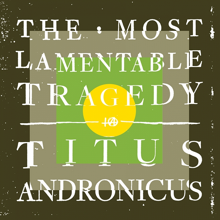 titus andronicus the most lamentable tragedy music review titus andronicus the most lamentable tragedy music review tiny mix tapes