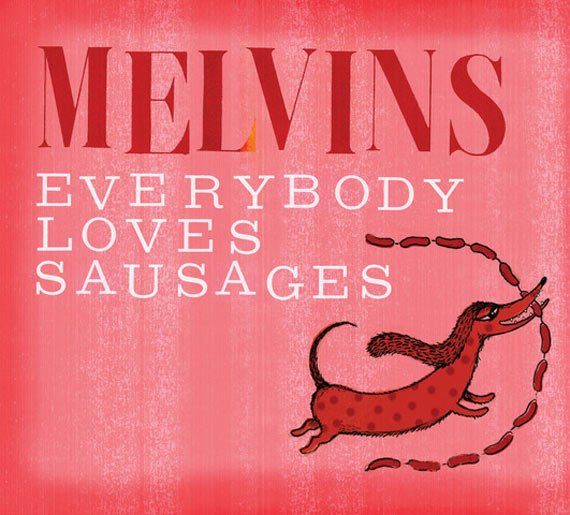 Melvins release cover album Everybody Loves Sausages, which would be more accurate if replaced with Pizza