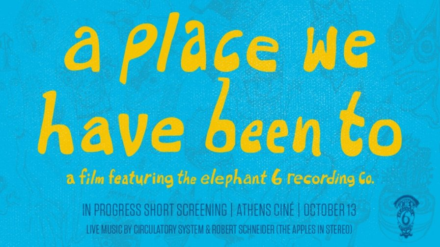Elephant 6 documentary A Place We Have Been To announces fundraiser and in-progress screening