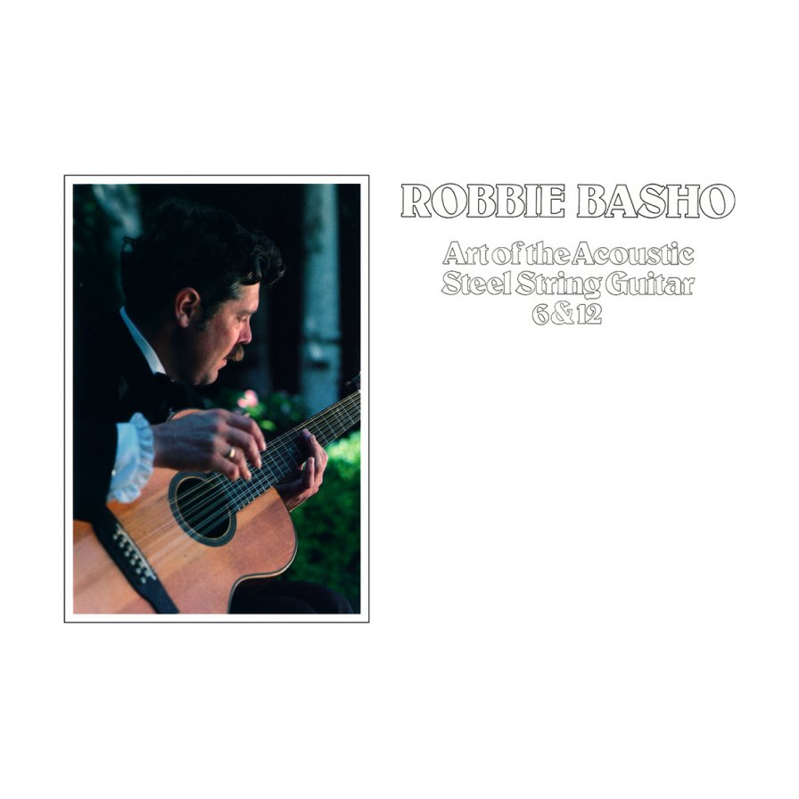Robbie Basho's Art of the Acoustic Steel String Guitar 6 & 12 to be reissued