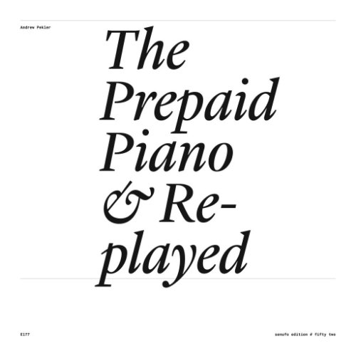 Andrew Pekler releases The Prepaid Piano & Re-Played on Senufo Editions and Entr'acte