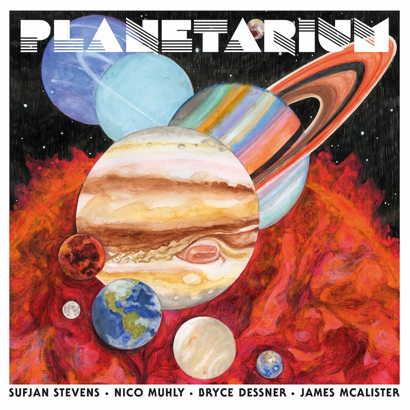 Sufjan Stevens, Bryce Dessner, Nico Muhly, and James McAlister join forces for new album Planetarium