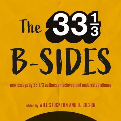 "One book about one album no longer enough, 33 1/3 releases ""B-Sides"" book of 55 essays on 55 underrated albums"