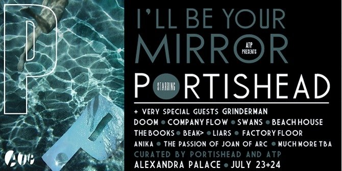 Portishead to curate I'll Be Your Mirror Festival, because, in a way, don't we all function as mirrors for each other?